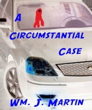 A Circumstantial Case ebook by Wm. J. Martin