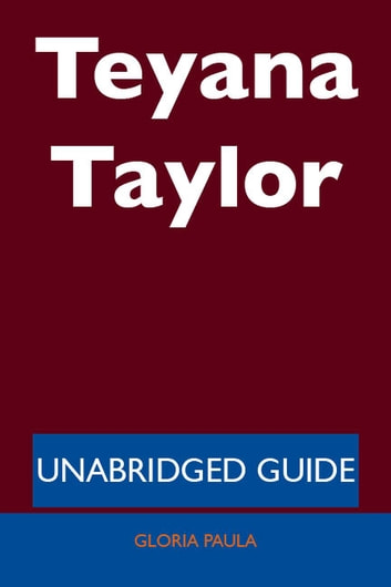 Teyana Taylor - Unabridged Guide ebook by Gloria Paula