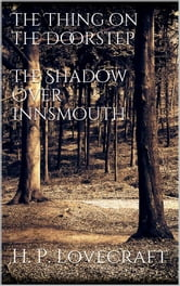 The Thing on the Doorstep, The Shadow Over Innsmouth ebook by H. P. Lovecraft,H. P. Lovecraft