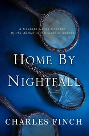 Home by Nightfall - A Charles Lenox Mystery ebook by Charles Finch