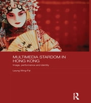 Multimedia Stardom in Hong Kong - Image, Performance and Identity ebook by Leung Wing-Fai