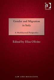 Gender and Migration in Italy - A Multilayered Perspective ebook by Dr Elisa Olivito,Professor Satvinder S Juss