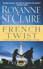 French Twist ebook by Roxanne St. Claire