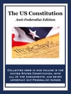 The U.S. Constitution - Anti-Federalist Edition ebook by Thomas Jefferson, James Madison, Thomas Paine,...