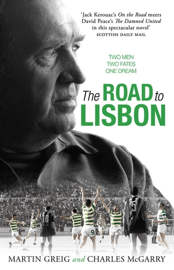 The Road to Lisbon - A Novel eBook by Martin Greig,Charles McGarry