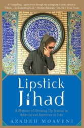 Lipstick Jihad - A Memoir of Growing up Iranian in America and American in Iran ebook by Azadeh Moaveni