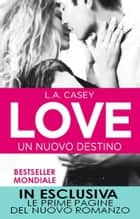 Love. Un nuovo destino ebook by L.A. Casey