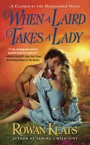When a Laird Takes a Lady - A Claimed By the Highlander Novel ebook by Rowan Keats