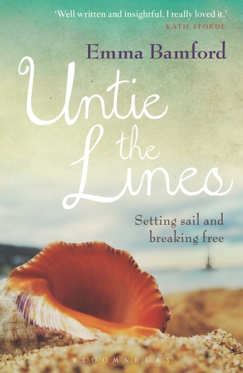 Untie the Lines - Setting Sail and Breaking Free ebook by Ms Emma Bamford