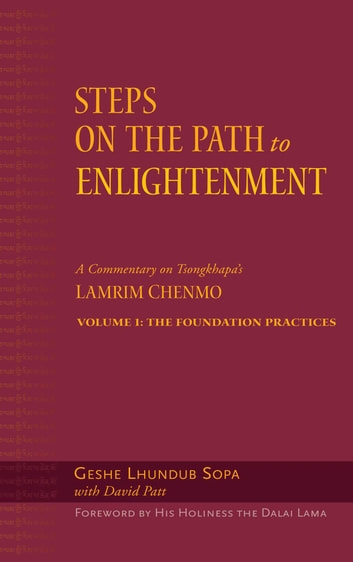 Steps on the Path to Enlightenment - A Commentary on Tsongkhapa's Lamrim Chenmo, Volume 1: The Foundation Practices ebook by Geshe Lhundub Sopa