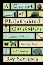 A Cabinet of Philosophical Curiosities ebook by Roy Sorensen