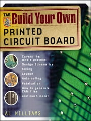 Build Your Own Printed Circuit Board ebook by Al Williams