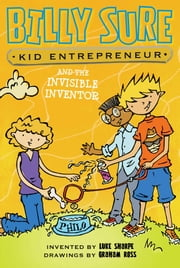 Billy Sure Kid Entrepreneur and the Invisible Inventor ebook by Luke Sharpe,Graham Ross