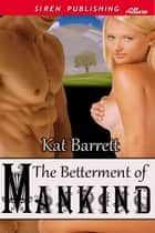 The Betterment of Mankind ebook by Kat Barrett