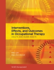 Interventions, Effects, and Outcomes in Occupational Therapy - Adults and Older Adults ebook by Mary Law,Mary Ann McColl