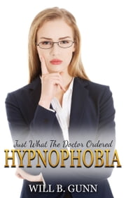 Just What The Doctor Ordered: Hypnophobia ebook by Will B. Gunn