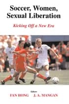Soccer, Women, Sexual Liberation ebook by Fan Hong,J.A. Mangan