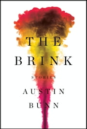 The Brink - Stories ebook by Austin Bunn