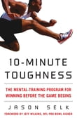 10-Minute Toughness : The Mental Training Program for Winning Before the Game Begins