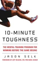 10-Minute Toughness : The Mental Training Program for Winning Before the Game Begins ebook by Jason Selk