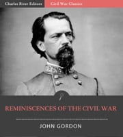 Reminiscences of the Civil War (Illustrated Edition) ebook by John B. Gordon