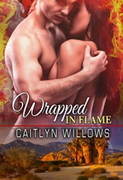 Wrapped in Flame ebook by Caitlyn Willows