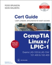 CompTIA Linux+ / LPIC-1 Cert Guide - (Exams LX0-103 & LX0-104/101-400 & 102-400) ebook by Ross Brunson,Sean Walberg