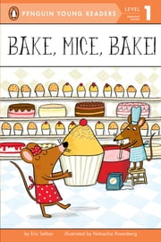Bake, Mice, Bake! ebook by Eric Seltzer,Natascha Rosenberg,Erin Reilly