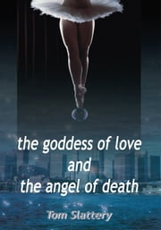 The Goddess of Love and the Angel of Death ebook by Tom Slattery