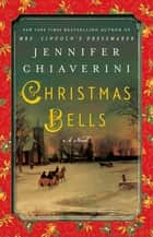 Christmas Bells - A Novel ebook by Jennifer Chiaverini