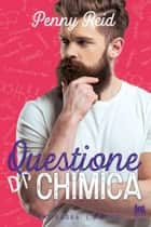 Questione di chimica ebook by Penny Reid, Francesco Rossini