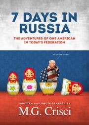 7 Days In Russia - The Adventures of One American in Today's Federation ebook by M.G. Crisci