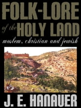Folk-Lore Of The Holy Land ebook by J. E. Hanauer