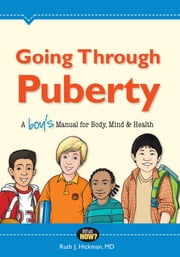 Going Through Puberty - A Boys Manual for Body, Mind, and Health ebook by Ruth J. Hickman, MD