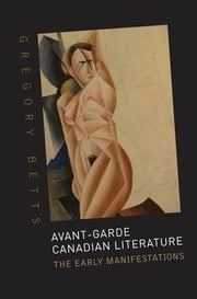 Avant-Garde Canadian Literature - The Early Manifestations ebook by Gregory Betts
