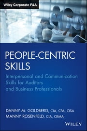 People-Centric Skills - Interpersonal and Communication Skills for Auditors and Business Professionals ebook by Danny M. Goldberg,Manny Rosenfeld