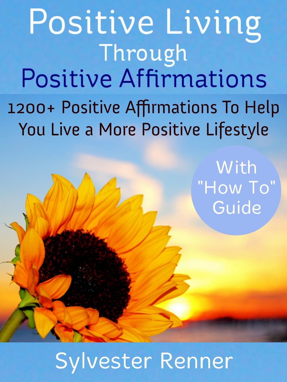 positive living through positive affirmations sylvester renner