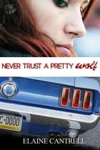 Never Trust a Pretty Wolf ebook by Elaine Cantrell
