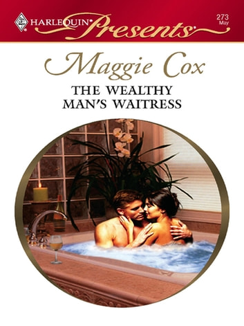 The Wealthy Man's Waitress ebook by Maggie Cox
