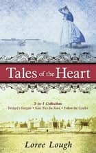 Tales of the Heart (3-in-1 Collection): Bridget's Bargain, Kate Ties the Knot, Follow the Leader - Bridget's Bargain, Kate Ties the Knot, Follow the Leader ebook by Loree Lough