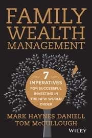 Family Wealth Management - Seven Imperatives for Successful Investing in the New World Order ebook by Mark Haynes Daniell,Tom  McCullough