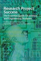 Research Project Success - The Essential Guide for Science and Engineering Students ebook by Cliodhna McCormac, James Davis, Pagona Papakonstantinou,...