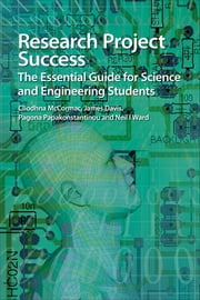 Research Project Success - The Essential Guide for Science and Engineering Students ebook by Cliodhna McCormac,James Davis,Pagona Papakonstantinou,Neil I Ward