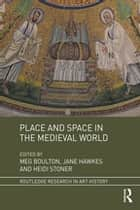 Place and Space in the Medieval World ebook by Meg Boulton, Jane Hawkes, Heidi Stoner