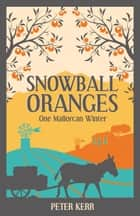 Snowball Oranges: One Mallorcan Winter ebook by Peter Kerr