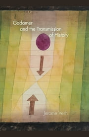 Gadamer and the Transmission of History ebook by Jerome Veith
