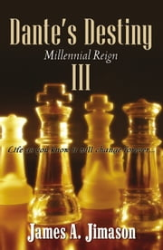 Dante's Destiny III: Millennial Reign ebook by James A. Jimason