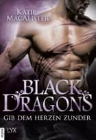 Black Dragons - Gib dem Herzen Zunder ebook by Katie MacAlister