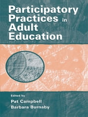 Participatory Practices in Adult Education ebook by Pat Campbell,Barbara Burnaby