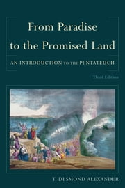 From Paradise to the Promised Land - An Introduction to the Pentateuch ebook by T. Desmond Alexander